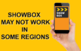 Showbox May Not Work In Some Regions